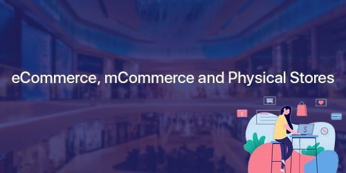 A combination of eCommerce, mCommerce and Physical Stores for new generation customers