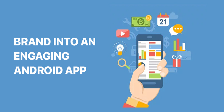 5 Tips For Condensing Your Brand Into An Engaging Android App